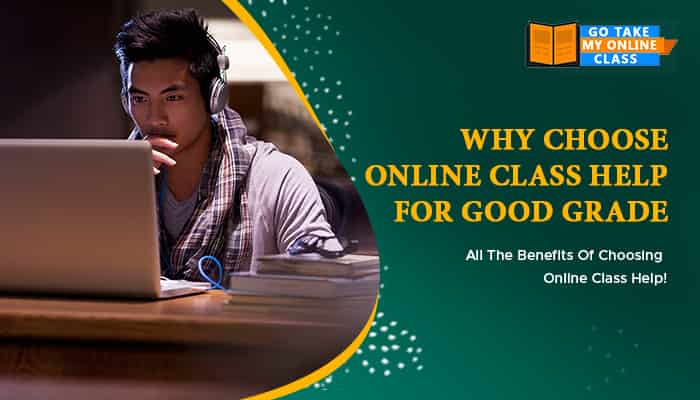 Why Choose Online Class Help For Good Grade – All The Benefits Of Choosing Online Class Help!