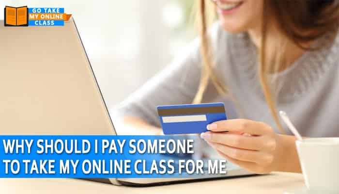 Why Should I Pay Someone To Take My Online Class For Me?
