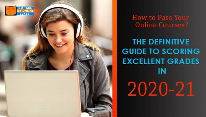 How to Pass Your Online Courses? The Definitive Guide to Scoring Excellent Grades in 2020-21