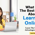 What Are The Best Things about Learning Online? Learn The Biggest Advantages in 2021!
