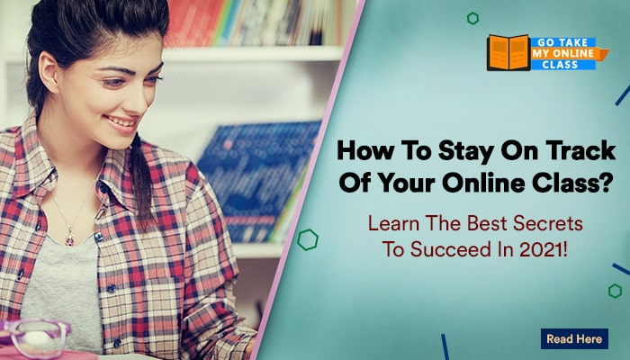 How to Stay on Track of Your Online Class? Learn The Best Secrets to Succeed in 2021!