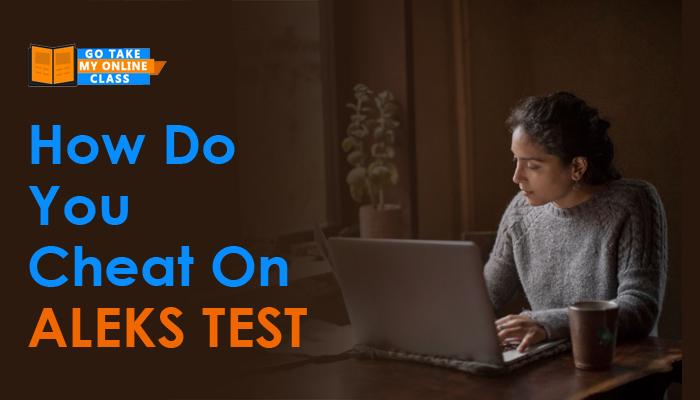 How Do You Cheat On Aleks Test?