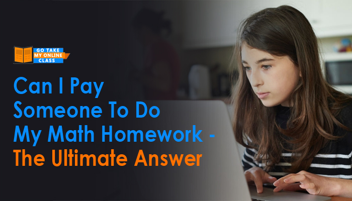 Can I Pay Someone To Do My Math Homework – The Ultimate Answer