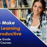 How To Make Online Learning More Productive - A Complete Guide For Online Courses