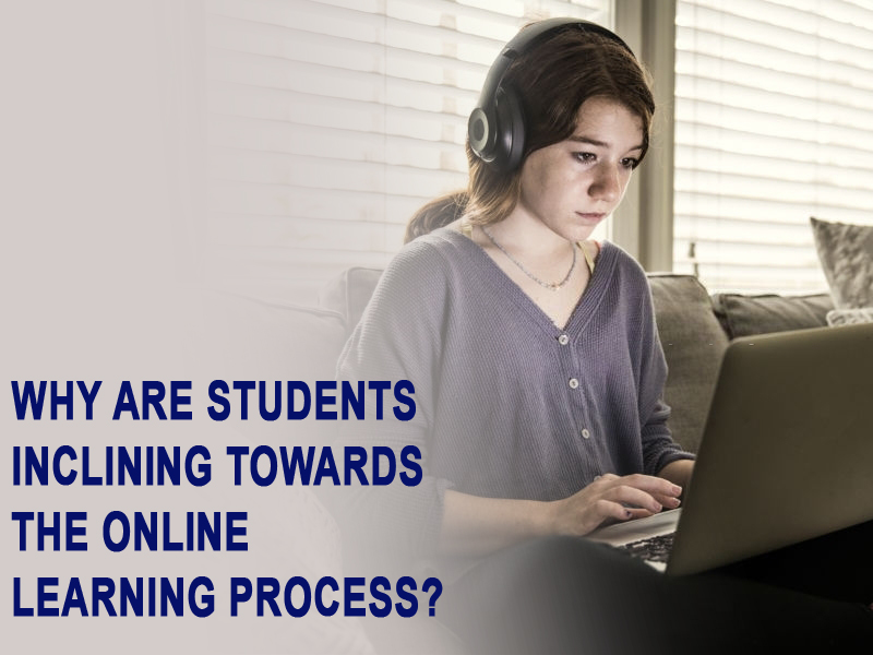 Why are students inclining towards the online learning process