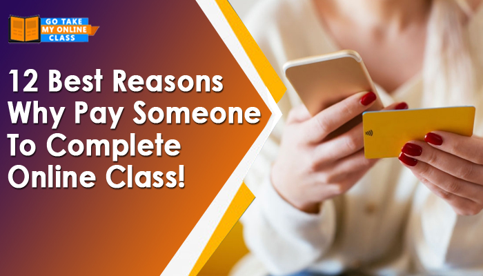 12 Best Reasons Why Pay Someone To Complete Online Class